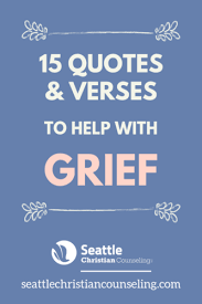 quotes and verses to help grief seattle christian counseling