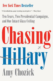 Chasing Hillary: Ten Years, Two Presidential Campaigns, and One Intact  Glass Ceiling by Amy Chozick, Hardcover | Barnes & Noble®