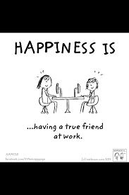 happiness is having a friend at work work quotes funny