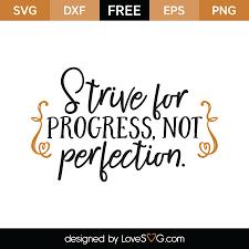 Strive For Progress Not Perfection Lovesvg Com
