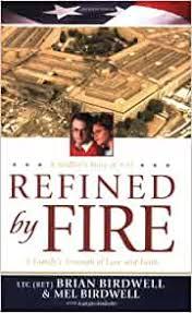 Refined by Fire: A Family's Triumph of Love and Faith: Birdwell, Brian,  Birdwell, Mel, Kolbaba, Ginger: 9780842386036: Amazon.com: Books