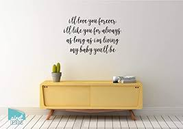 Amazon Com I Ll Love You Forever I Ll Like You For Always As Long As I M Living My Baby You Ll Be Vinyl Decal Wall Art Decor Sticker V3 Handmade