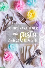 10 Tips Para Tener Una Fiesta Zero Waste Con Menos Basura