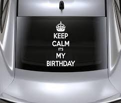 Amazon Com Keep Calm Its My Birthday Car Decals Stickers White 12 Home Kitchen