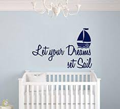 Amazon Com Let Your Dreams Set Sail And Ship Baby Boy Wall Decal Nursery For Home Bedroom Children Mm18 Wide 32 X 21 Height Baby