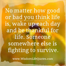 wake up each day be thankful for life wisdom life quotes