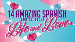 amazing spanish quotes about life and love english translation