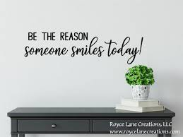 Be The Reason Someone Smiles Today Wall Decal Smile Decal Happy Wall Decal Inspirational Wall De Inspirational Wall Decals Inspirational Decals Happy Quotes
