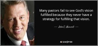 john c maxwell quote many pastors fail to see god s vision