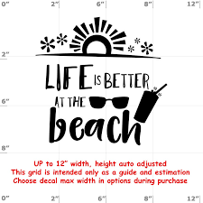 Life Is Better At The Beach Fun Decals Various Sizes And Colors Colours