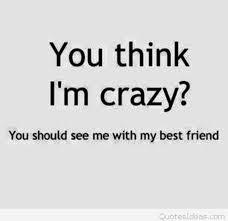 crazy best friend tumblr quote