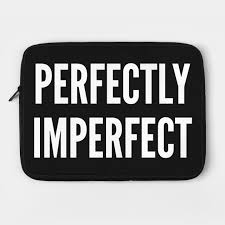 perfectly imperfect funny joke statement humor slogan quotes