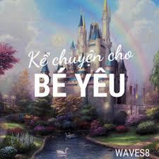 Kể Chuyện Cho Bé Yêu - Truyện cổ tích (podcast) - Waves