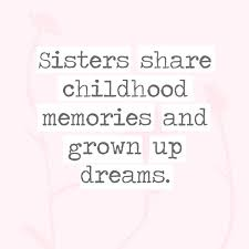 sister share childhood memories and grown up dreams quotes