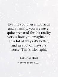 even if you plan a marriage and a family you are never quite