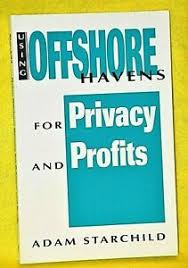 USING OFFSHORE HAVENS FOR PRIVACY AND PROFITS BY ADAM STARCHILD ...