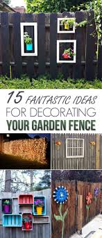 15 Fantastic Ideas For Decorating Your Garden Fence Fence Decor Diy Garden Projects Garden Fence