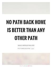 no path back home is better than any other path picture quotes