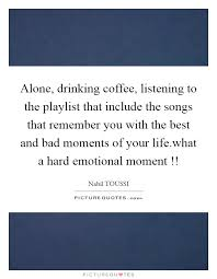 alone drinking coffee listening to the playlist that include