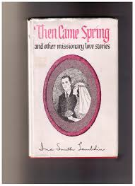 Then Came Spring and Other Missionary Love Stories, by Ina Smith ...