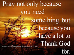 pray you have a lot to thank god for wisdom quotes stories