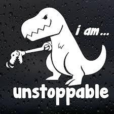 I Am Unstoppable T Rex Dinosaur Car Sticker Funny Dub Bumper Window Decal Ebay