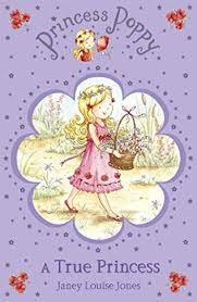 A True Princess (Princess Poppy) by Janey Louise Jones