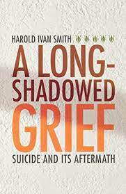 A Long-Shadowed Grief: Suicide and Its Aftermath - Kindle edition by Smith,  Harold Ivan. Religion & Spirituality Kindle eBooks @ Amazon.com.