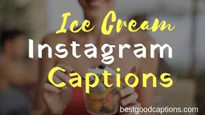 ice cream instagram captions captions for ice cream lover