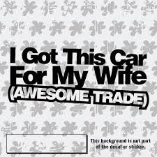 A Car For My Wife Funny Car Decal Sick Decal