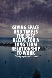 giving space and time is the best recipe for a long term