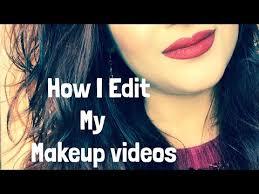 how i edit my makeup videos easy way