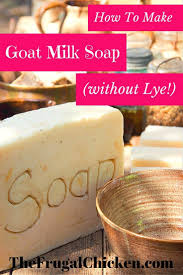 make goat milk soap without lye in your