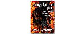 Sissy Stories Vol.1 - Kindle edition by Reynolds, Chris 'Chrissy'.  Literature & Fiction Kindle eBooks @ Amazon.com.