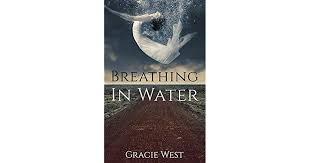 Breathing In Water by Gracie West