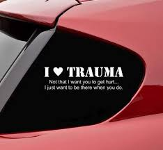 Amazon Com I Love Trauma Not That I Want You To Get Hurt I Just Want To Be There When You Do Funny Vinyl Decal Bumper Sticker Kitchen Dining