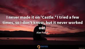 i never made it on castle i tried a few times so alan
