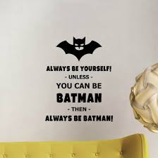 Always Be Yourself Unless You Can Be Batman Wall Decal Etsy