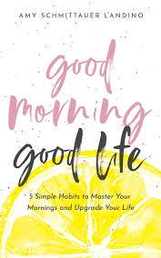 good morning good life 5 simple