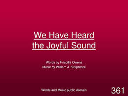 PPT - We Have Heard the Joyful Sound PowerPoint Presentation, free download  - ID:6838658