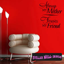 Always My Mother Forever My Friend Mother S Day Holiday Wall Decals Wall Quotes Wall Murals F040 Swd