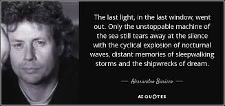 alessandro baricco quote the last light in the last window went