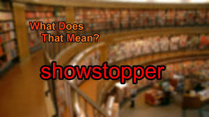 what does showstopper mean you