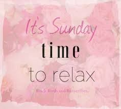 it s sunday time to relax happy sunday quotes relax quotes