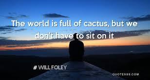 will foley kutipan dunia penuh dengan kaktus tetapi kita tidak