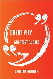 creativity greatest quotes quick short medium or long quotes