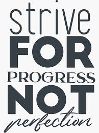 Strive For Progress Not Perfection Sticker By Brunohurt Redbubble Progress Not Perfection Progress Self Improvement Tips