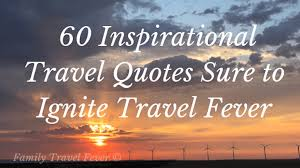 inspirational family travel quotes sure to ignite travel fever
