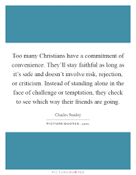 too many christians have a commitment of convenience they ll