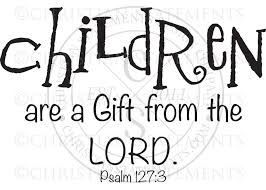 Children Are A Gift From The Lord Vinyl Wall Statement Psalm 127 3 Vinyl Kid012